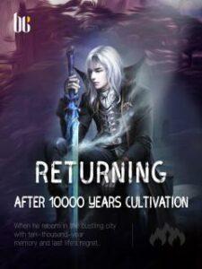 Возвращение после 10000 лет культивирования скачать все главы Возвращение после 10000 лет культивирования скачать все главы