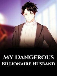 Мой Опасный Муж Миллиардер скачать все главы Мой Опасный Муж Миллиардер скачать все главы