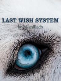 Система последнего желания скачать все главы Система последнего желания скачать все главы